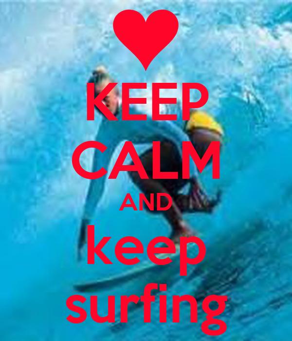 KEEP CALM AND keep surfing