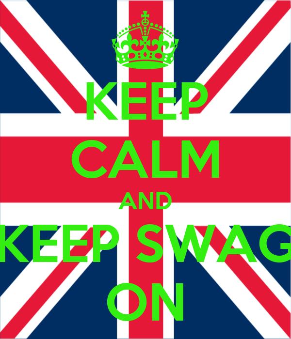 KEEP CALM AND KEEP SWAG ON