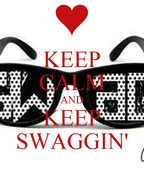 KEEP CALM AND KEEP SWAGGIN'