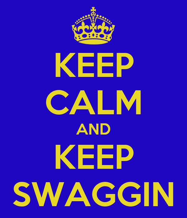 KEEP CALM AND KEEP SWAGGIN