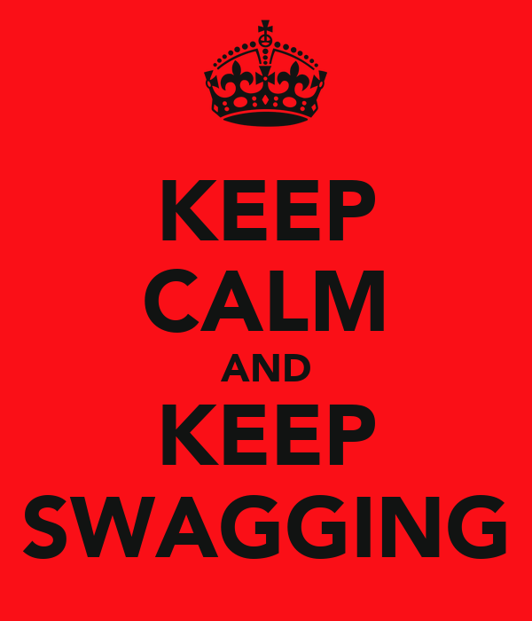 KEEP CALM AND KEEP SWAGGING