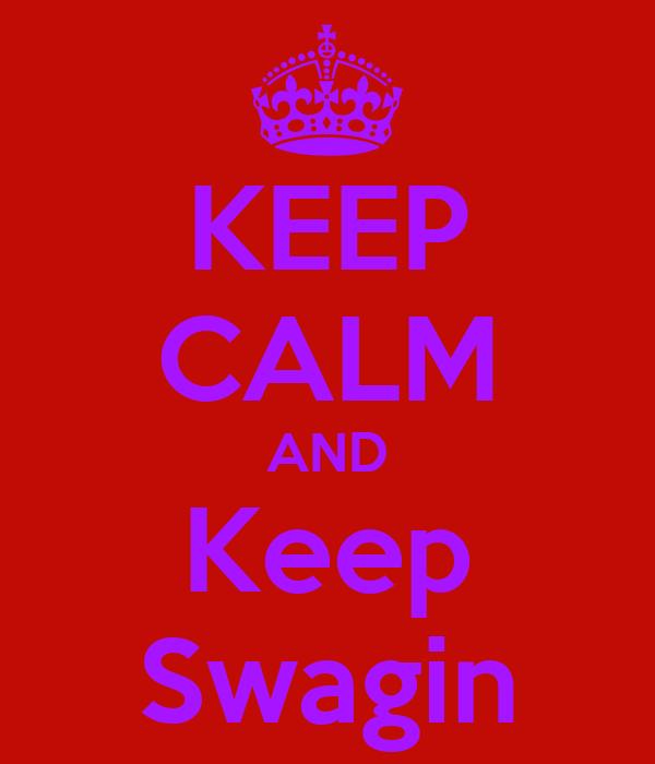 KEEP CALM AND Keep Swagin