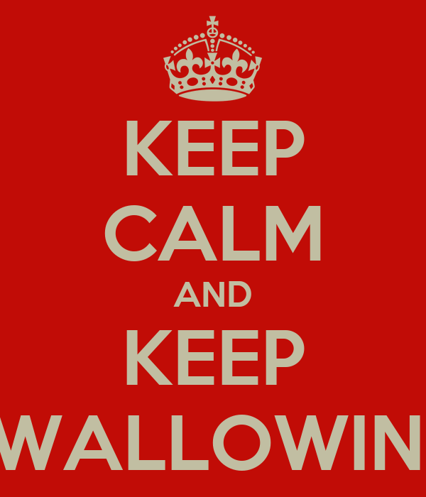 KEEP CALM AND KEEP SWALLOWING