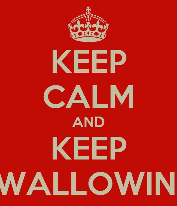 KEEP CALM AND KEEP SWALLOWING