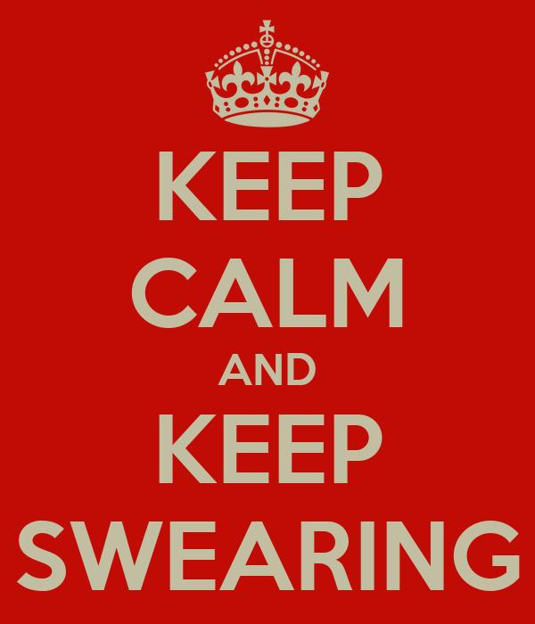KEEP CALM AND KEEP SWEARING