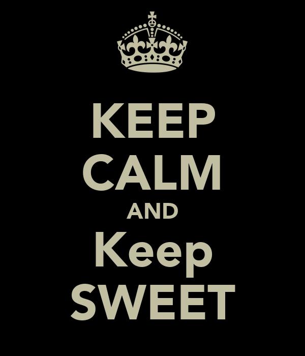 KEEP CALM AND Keep SWEET