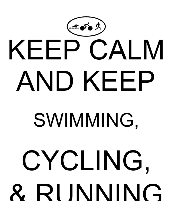 KEEP CALM AND KEEP SWIMMING, CYCLING, & RUNNING