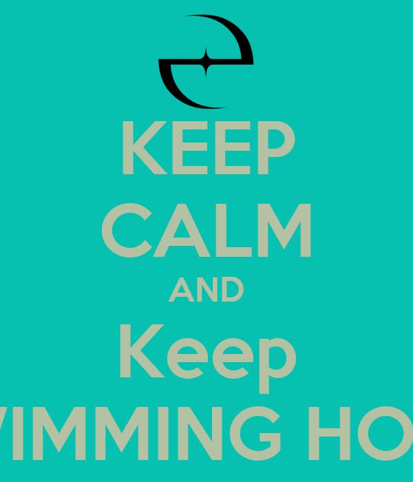 KEEP CALM AND Keep SWIMMING HOME