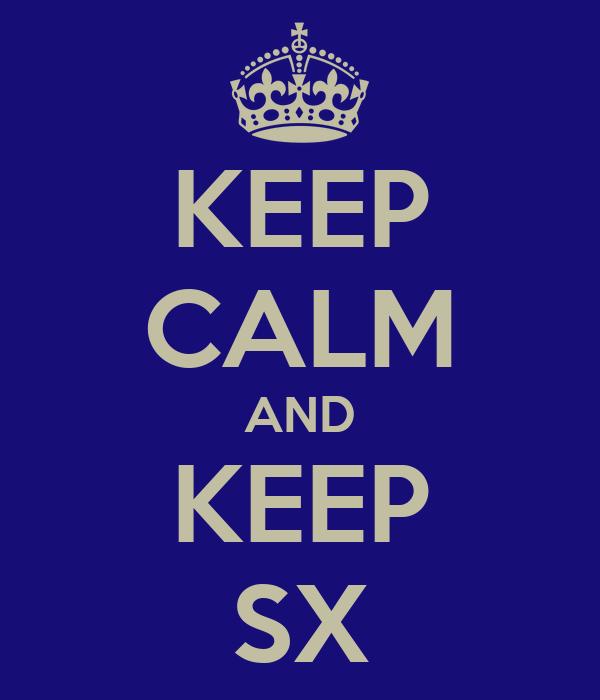 KEEP CALM AND KEEP SX