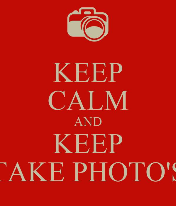 KEEP CALM AND KEEP TAKE PHOTO'S