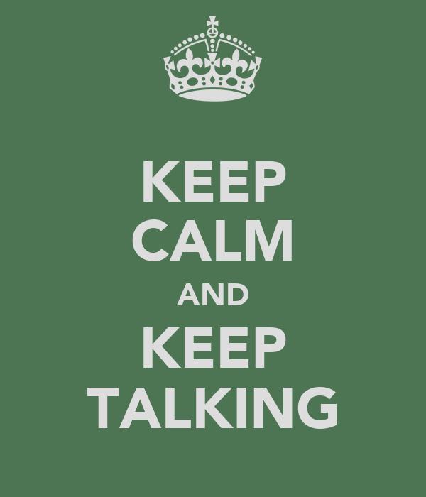 KEEP CALM AND KEEP TALKING