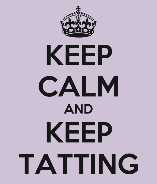 KEEP CALM AND KEEP TATTING