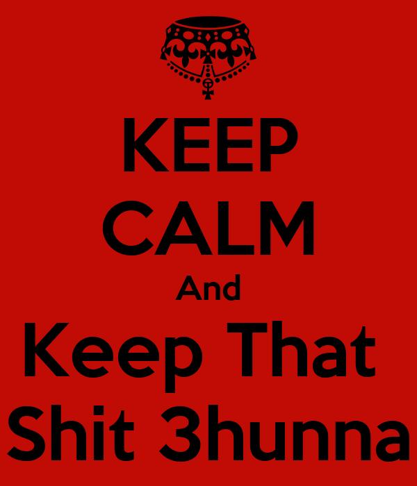 KEEP CALM And Keep That  Shit 3hunna