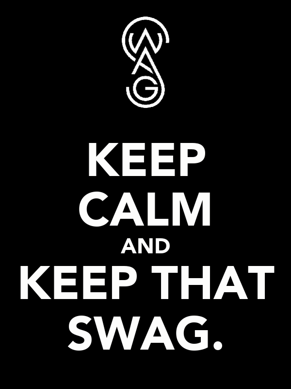 KEEP CALM AND KEEP THAT SWAG.