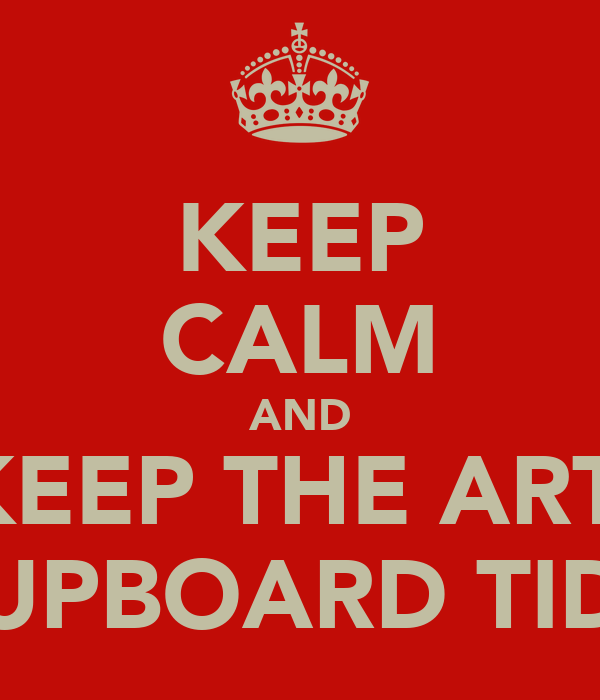 KEEP CALM AND KEEP THE ART  CUPBOARD TIDY
