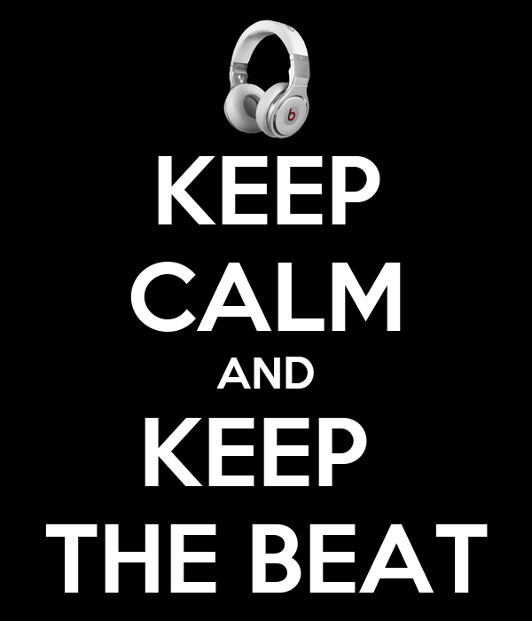 KEEP CALM AND KEEP  THE BEAT