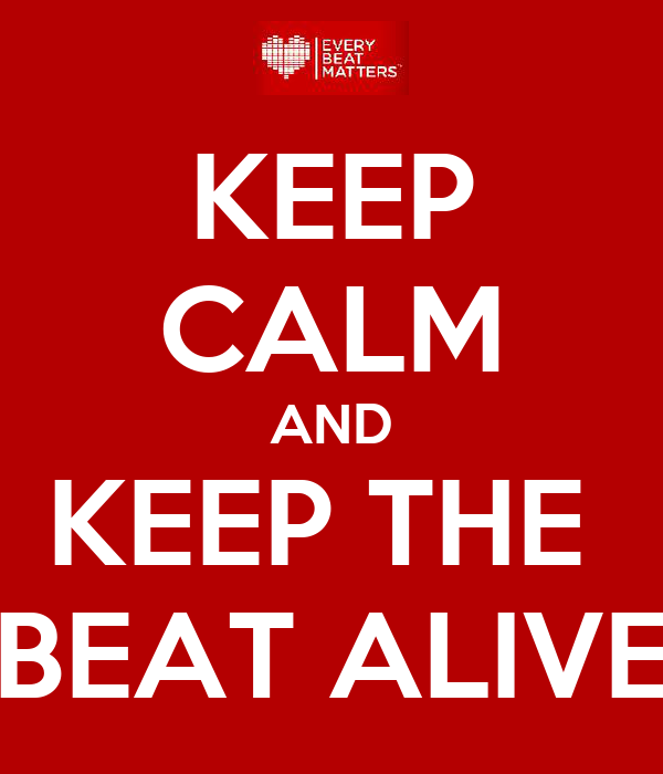 KEEP CALM AND KEEP THE  BEAT ALIVE