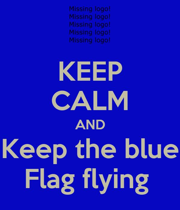 KEEP CALM AND Keep the blue Flag flying