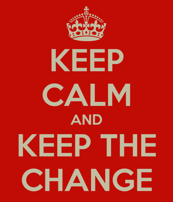 KEEP CALM AND KEEP THE CHANGE