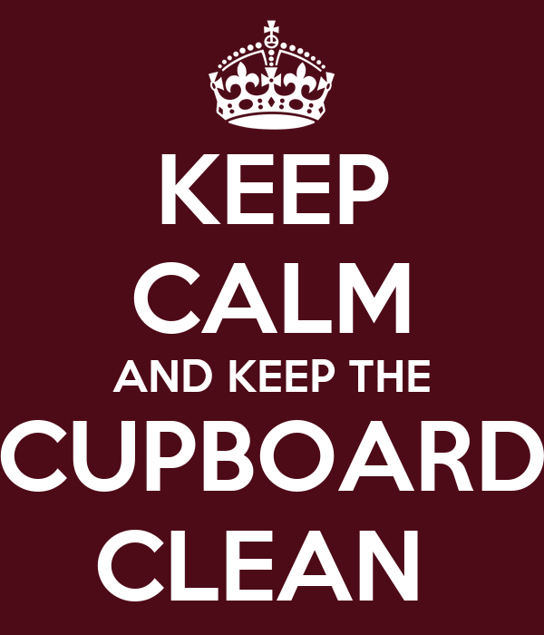 KEEP CALM AND KEEP THE CUPBOARD CLEAN