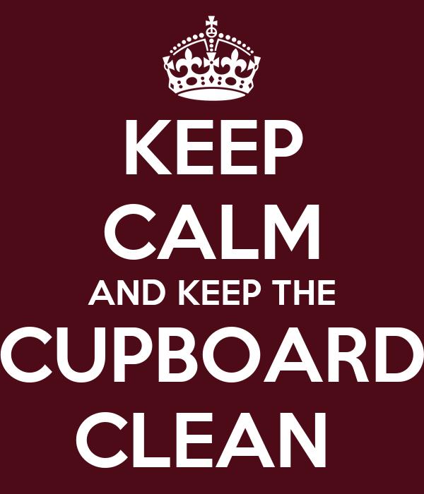 KEEP CALM AND KEEP THE CUPBOARD CLEAN