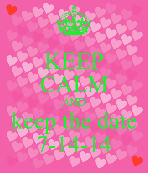 KEEP CALM AND keep the date 7-14-14