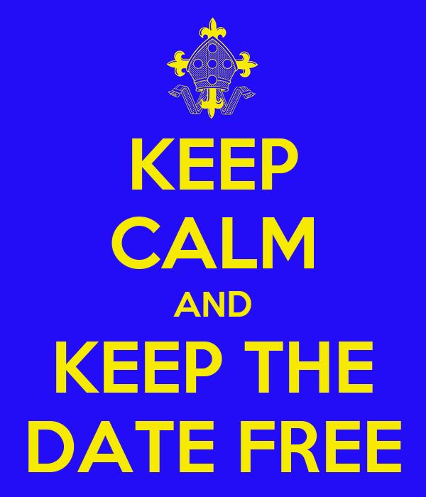KEEP CALM AND KEEP THE DATE FREE