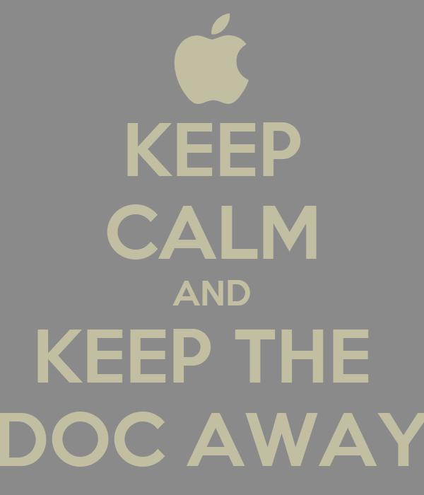 KEEP CALM AND KEEP THE  DOC AWAY