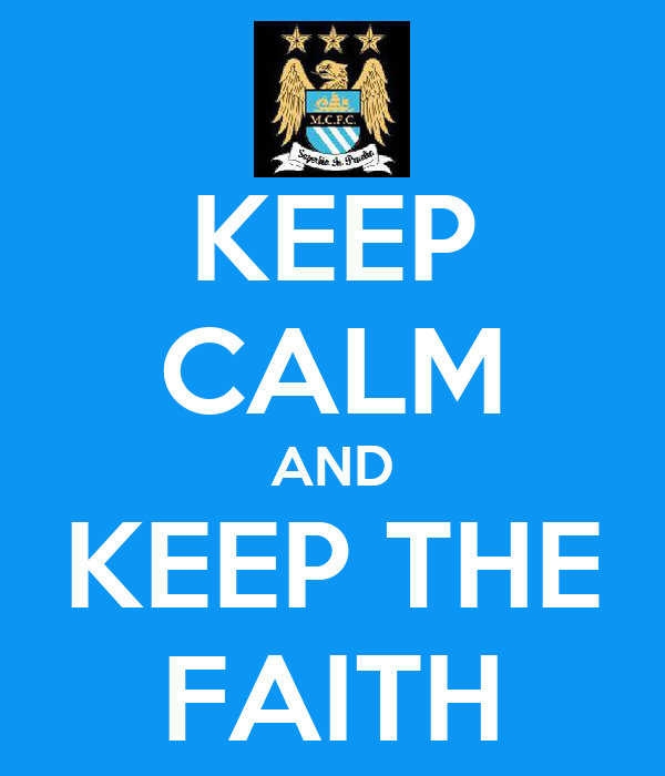 KEEP CALM AND KEEP THE FAITH