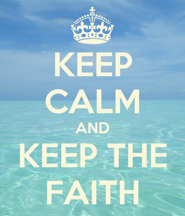 KEEP CALM AND KEEP THE FAITH