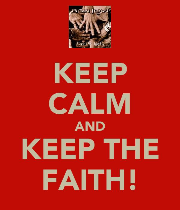 KEEP CALM AND KEEP THE FAITH!