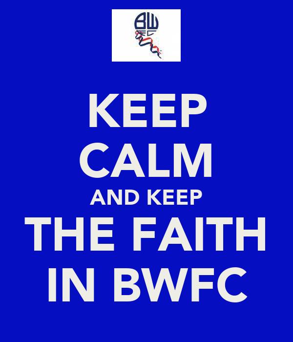 KEEP CALM AND KEEP THE FAITH IN BWFC