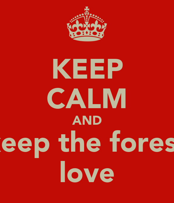 KEEP CALM AND keep the forest love