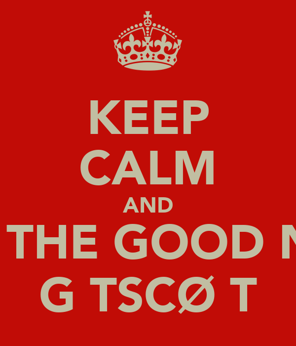 KEEP CALM AND KEEP THE GOOD NAME GΣTSCØΣT