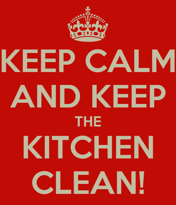 KEEP CALM AND THE KITCHEN CLEAN