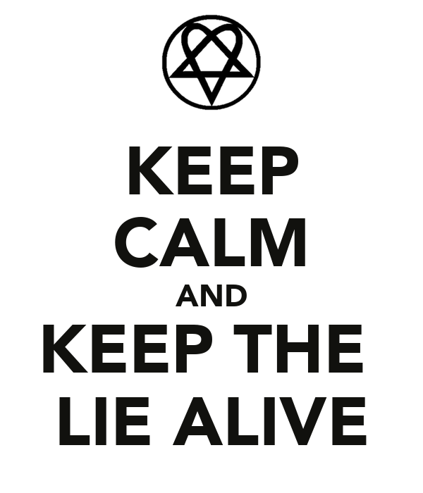 KEEP CALM AND KEEP THE  LIE ALIVE