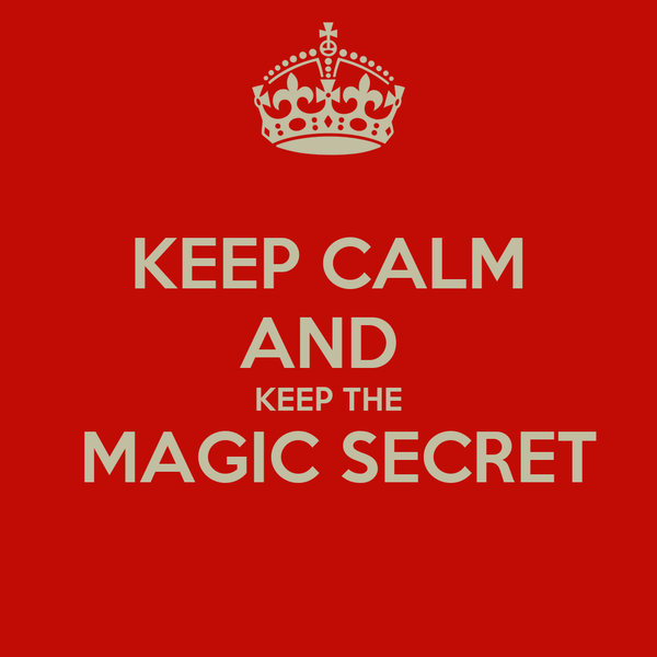 KEEP CALM AND  KEEP THE  MAGIC SECRET