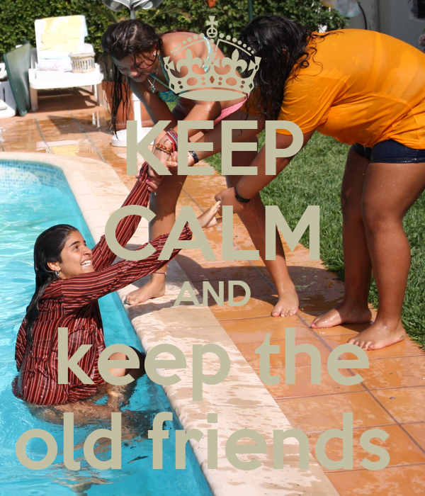KEEP CALM AND keep the old friends