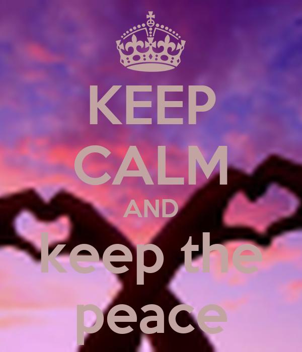 KEEP CALM AND keep the peace