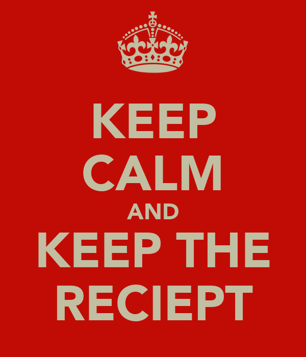 KEEP CALM AND KEEP THE RECIEPT
