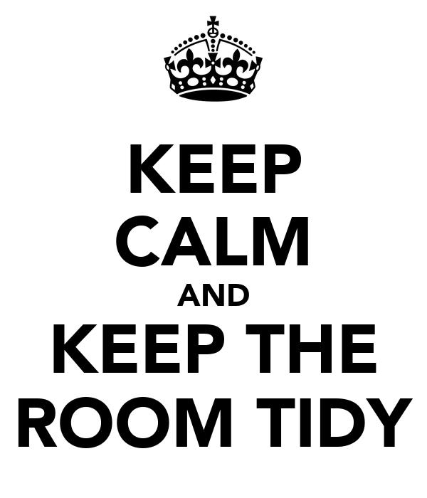 KEEP CALM AND KEEP THE ROOM TIDY