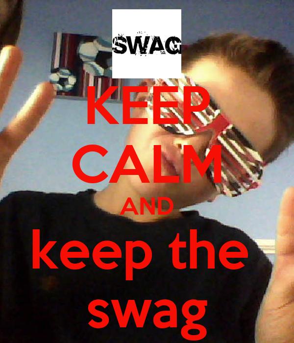 KEEP CALM AND keep the  swag