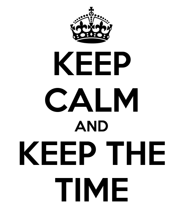 KEEP CALM AND KEEP THE TIME