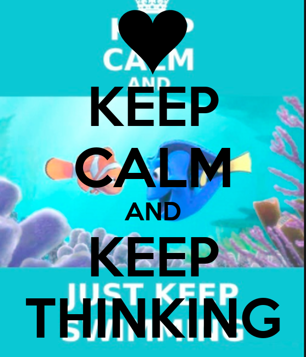 KEEP CALM AND KEEP THINKING
