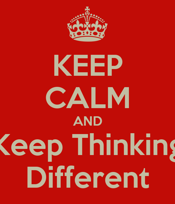 KEEP CALM AND Keep Thinking Different