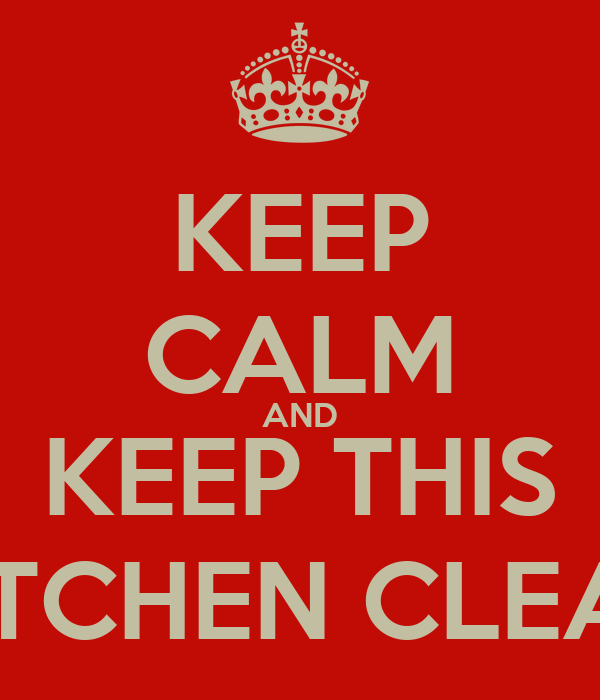 KEEP CALM AND KEEP THIS KITCHEN CLEAN