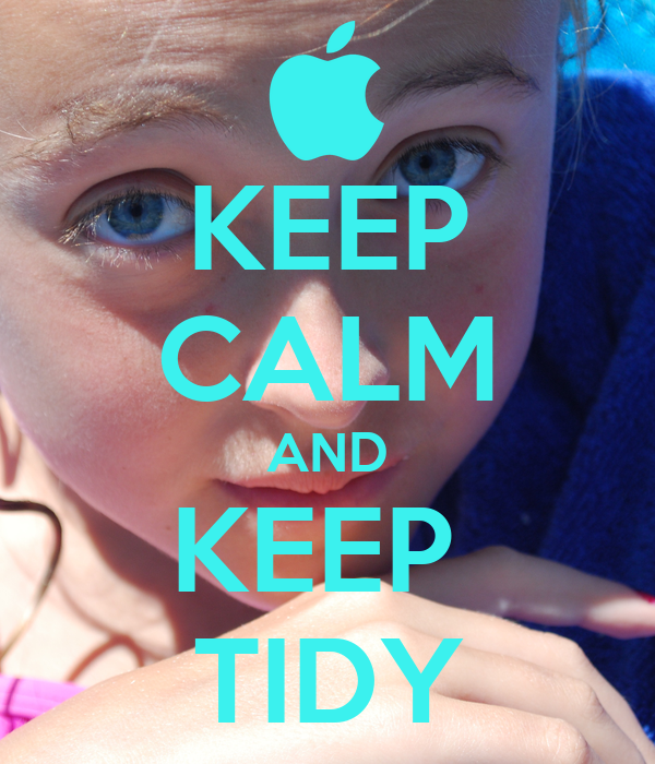 KEEP CALM AND KEEP  TIDY