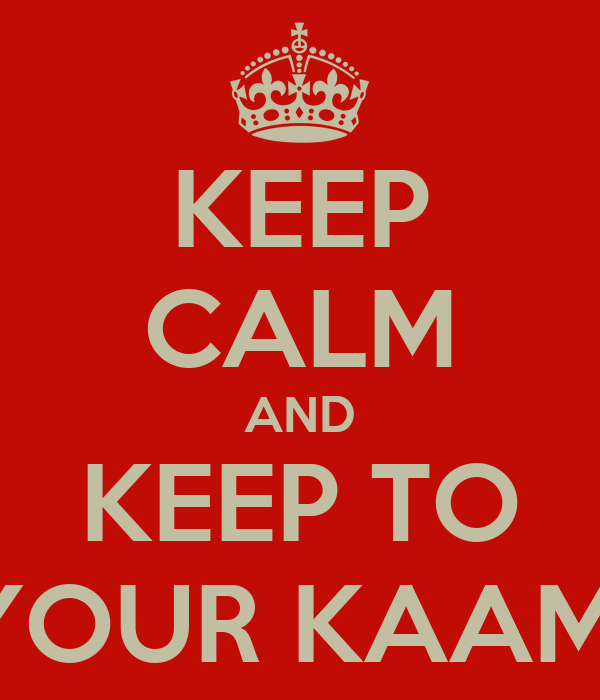 KEEP CALM AND KEEP TO YOUR KAAM