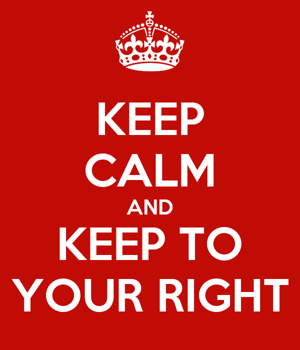 KEEP CALM AND KEEP TO YOUR RIGHT