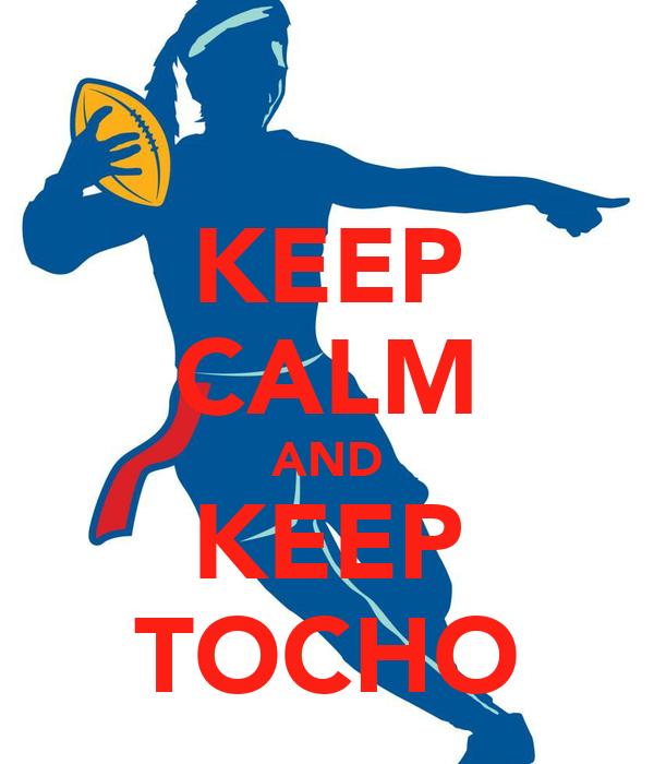 KEEP CALM AND KEEP TOCHO